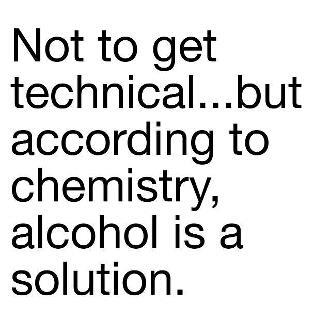 Alcohol, according to Chemistry, is a solution